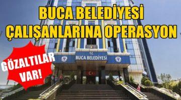 Buca Belediyesi'nde yolsuzluk iddiası: 11 şüpheli gözaltına alındı